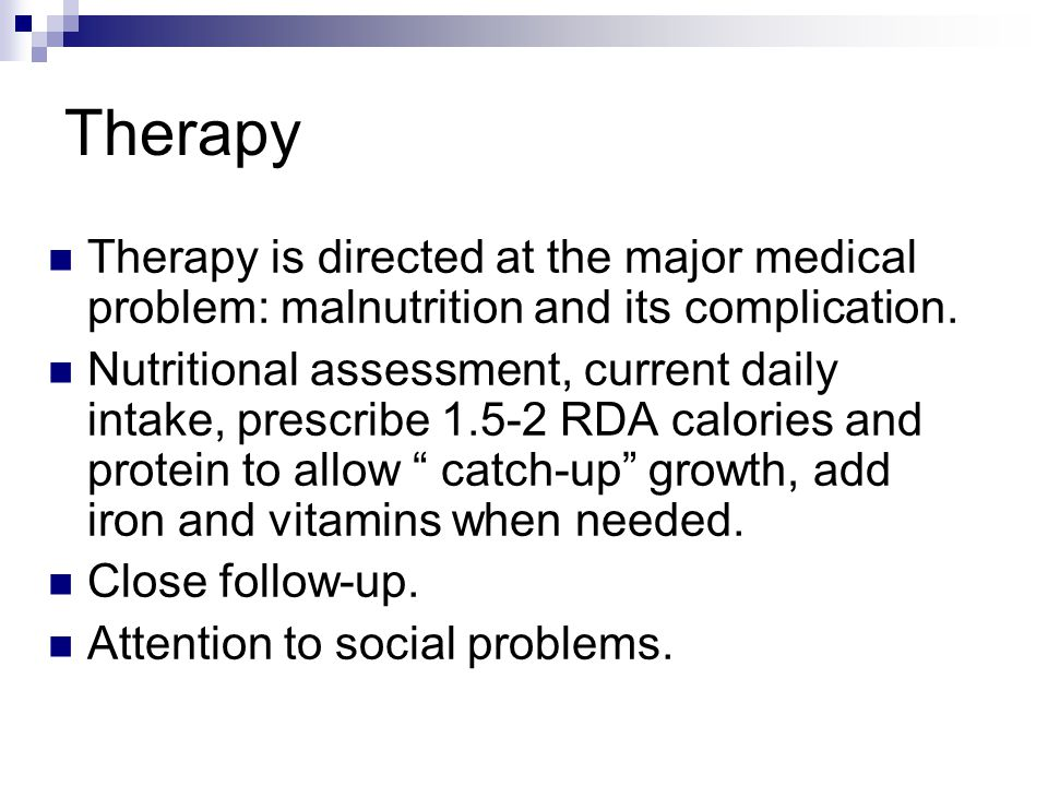 Therapy Therapy is directed at the major medical problem: malnutrition and its complication.