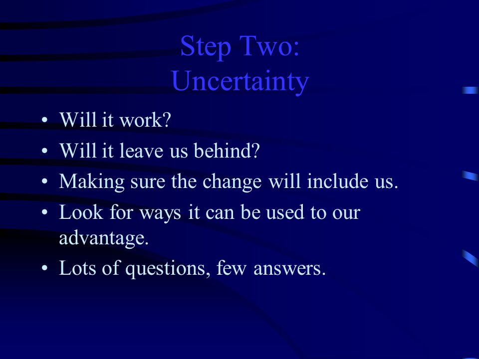 Step Two: Uncertainty Will it work Will it leave us behind