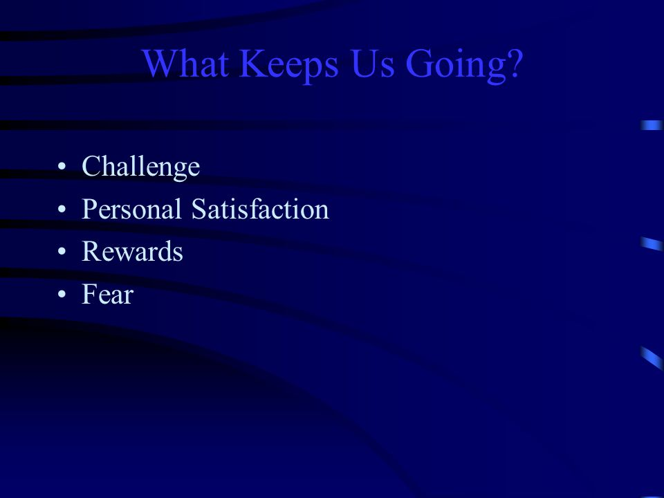 What Keeps Us Going Challenge Personal Satisfaction Rewards Fear