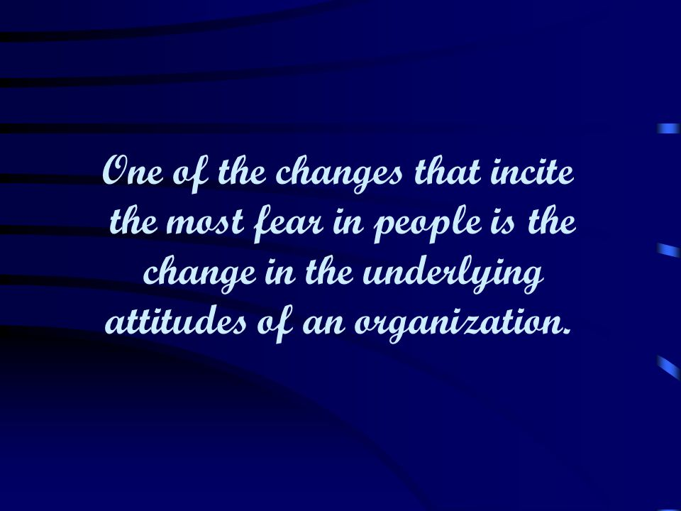 One of the changes that incite the most fear in people is the