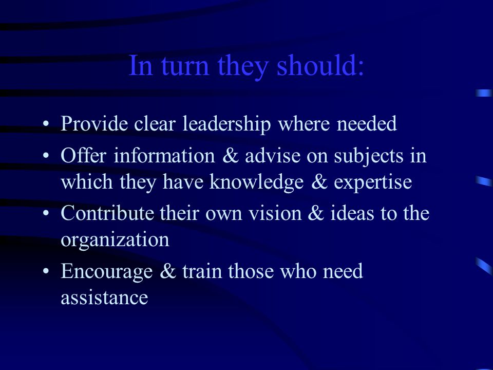 In turn they should: Provide clear leadership where needed