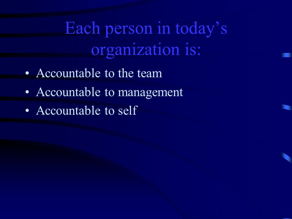 Each person in today's organization is: