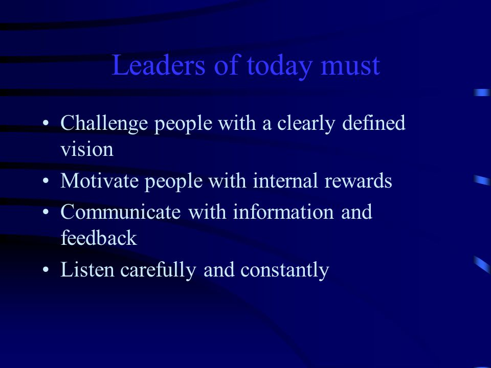 Leaders of today must Challenge people with a clearly defined vision
