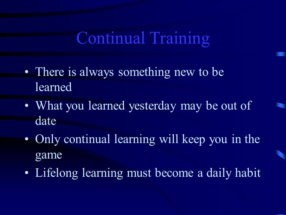 Continual Training There is always something new to be learned