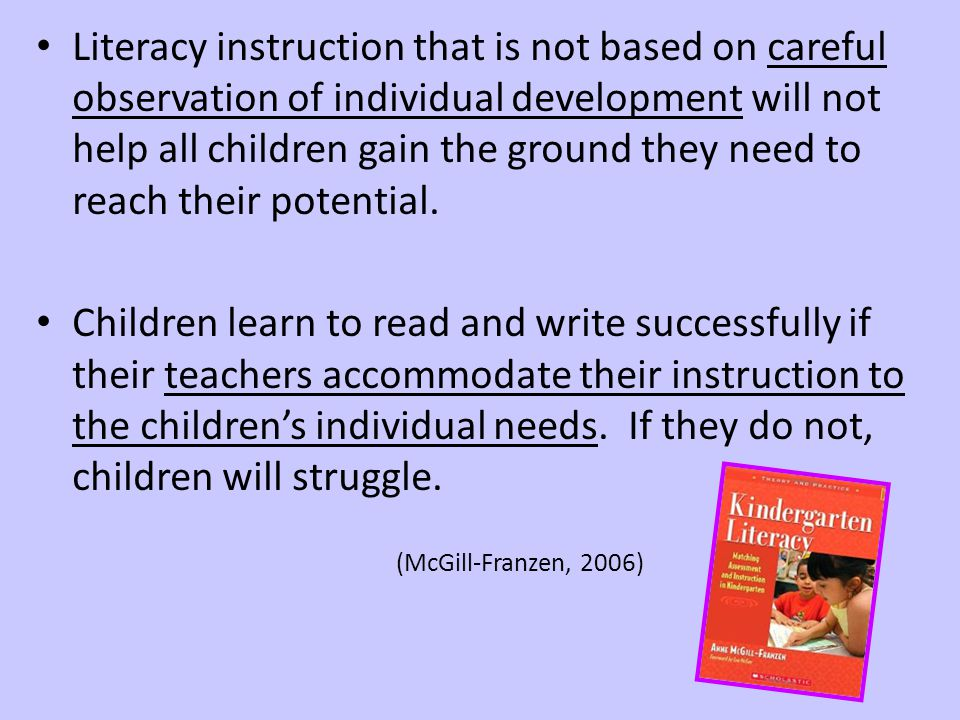 Literacy instruction that is not based on careful observation of individual development will not help all children gain the ground they need to reach their potential.