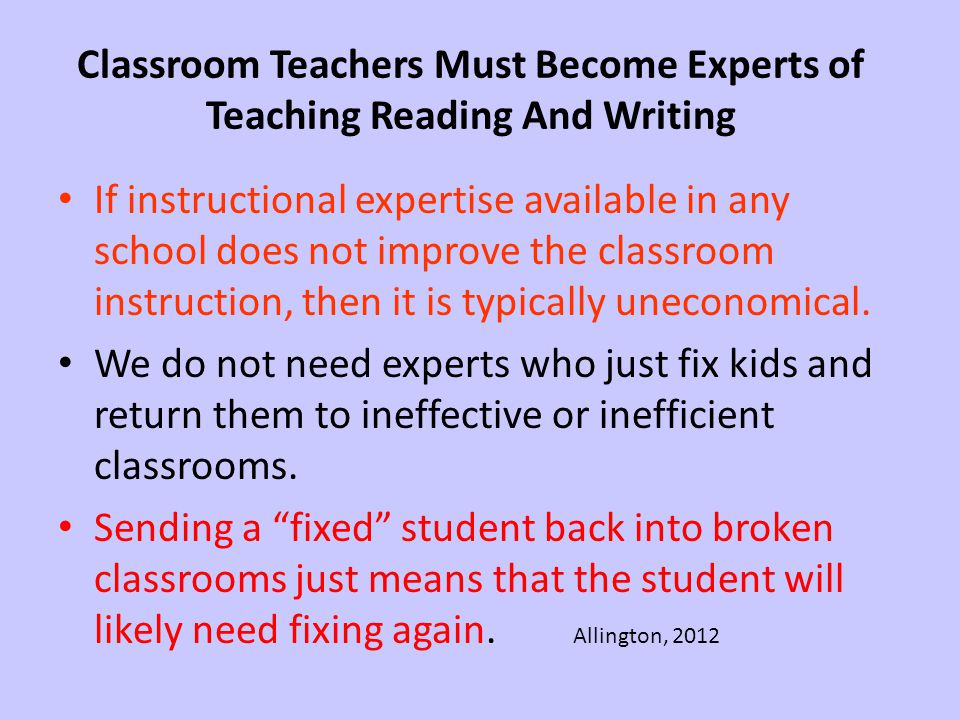 Classroom Teachers Must Become Experts of Teaching Reading And Writing