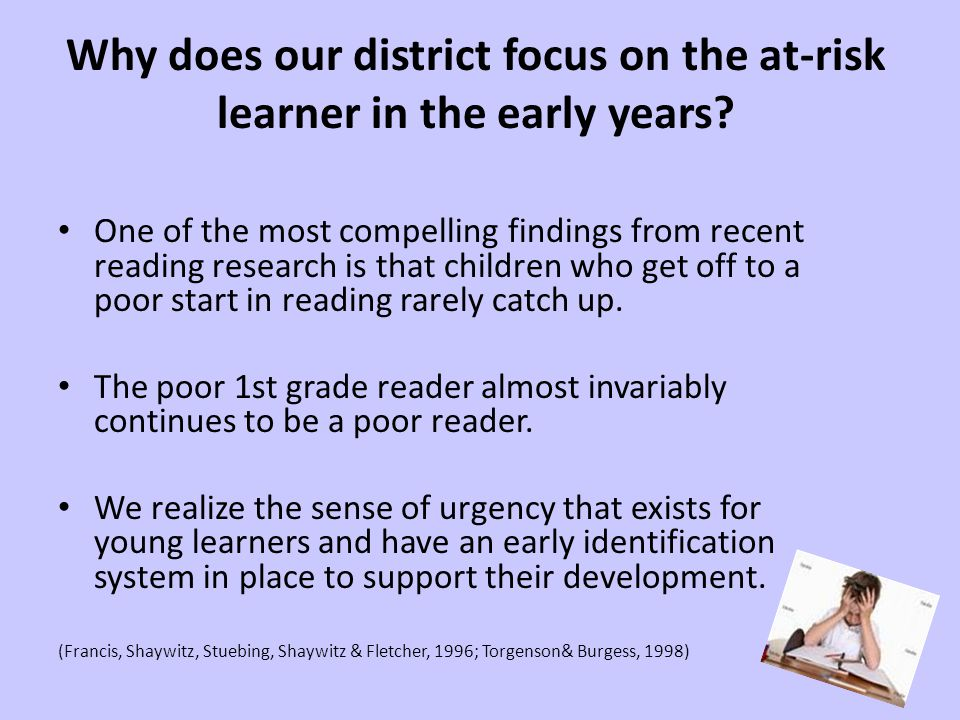 Why does our district focus on the at-risk learner in the early years