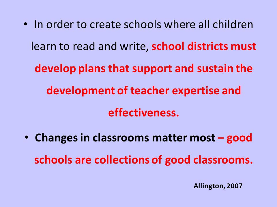 In order to create schools where all children learn to read and write, school districts must develop plans that support and sustain the development of teacher expertise and effectiveness.