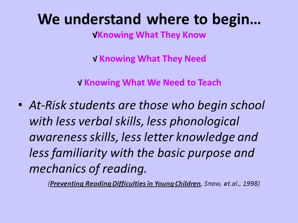 We understand where to begin… √Knowing What They Know √ Knowing What They Need √ Knowing What We Need to Teach