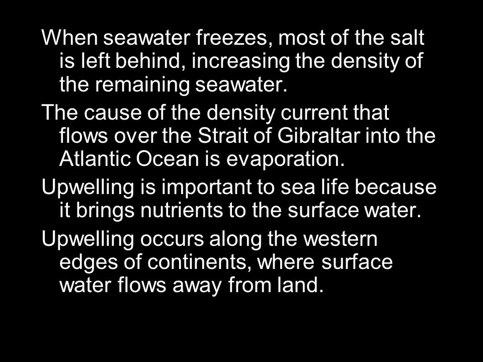 When seawater freezes, most of the salt is left behind, increasing the density of the remaining seawater.