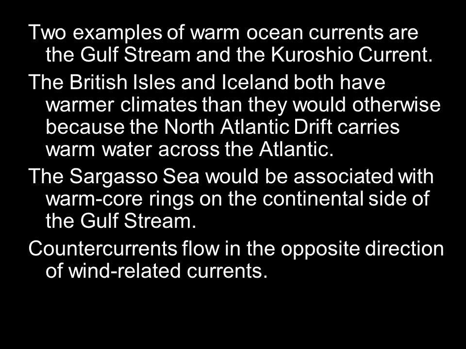 Two examples of warm ocean currents are the Gulf Stream and the Kuroshio Current.