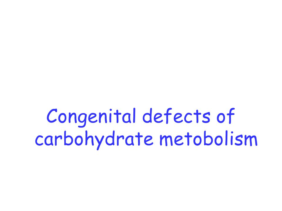 Congenital defects of carbohydrate metobolism
