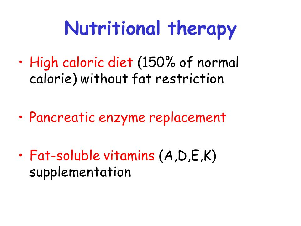 Nutritional therapy High caloric diet (150% of normal calorie) without fat restriction. Pancreatic enzyme replacement.