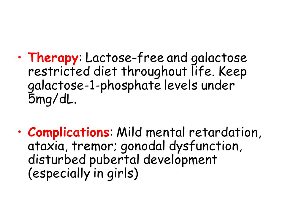 Therapy: Lactose-free and galactose restricted diet throughout life