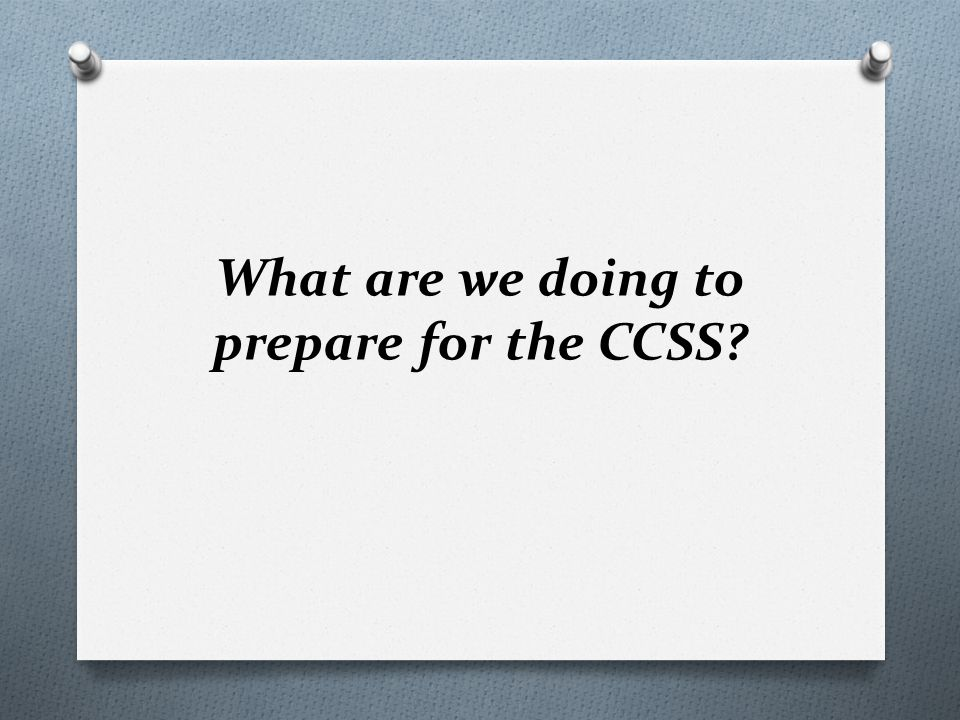 What are we doing to prepare for the CCSS