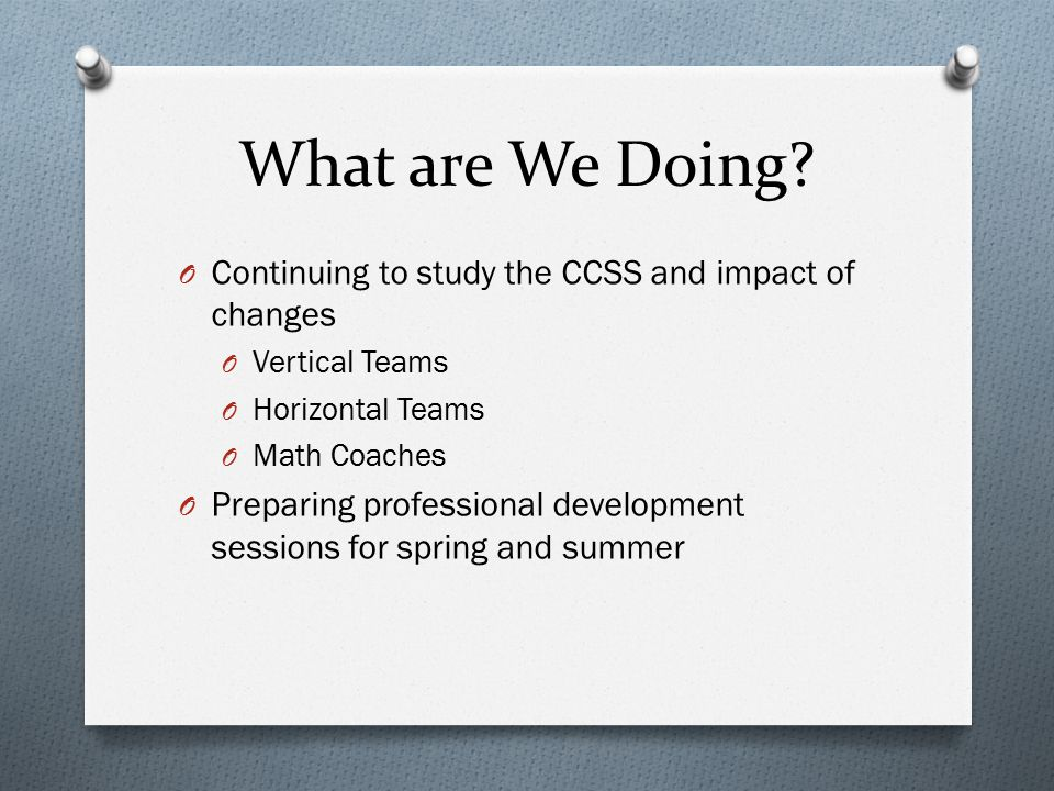 What are We Doing Continuing to study the CCSS and impact of changes