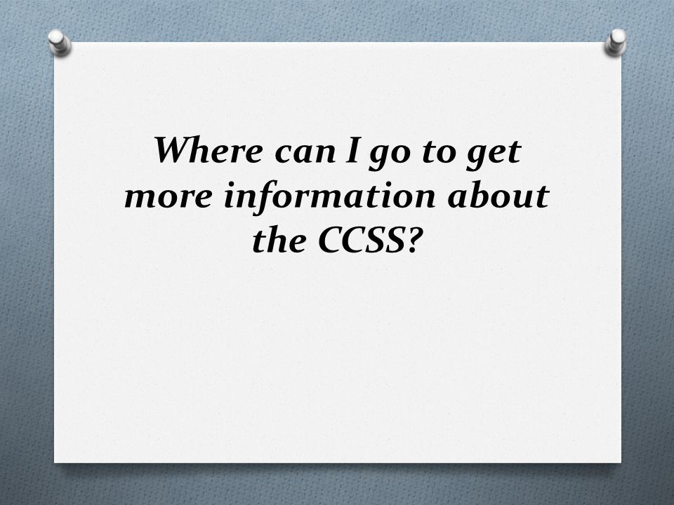 Where can I go to get more information about the CCSS