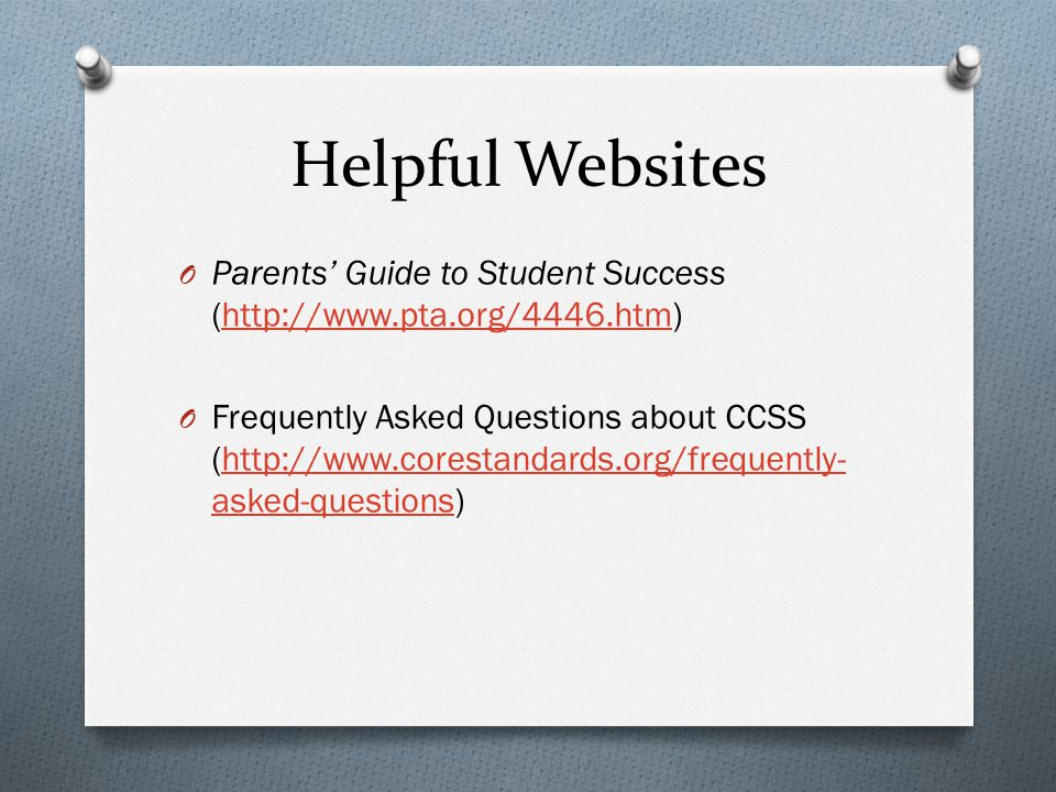 Helpful Websites Parents' Guide to Student Success (http://www.pta.org/4446.htm)