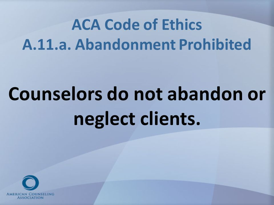 ACA Code of Ethics A.11.a. Abandonment Prohibited