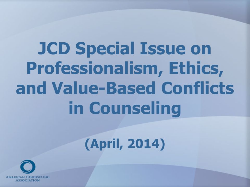 JCD Special Issue on Professionalism, Ethics, and Value-Based Conflicts in Counseling (April, 2014)