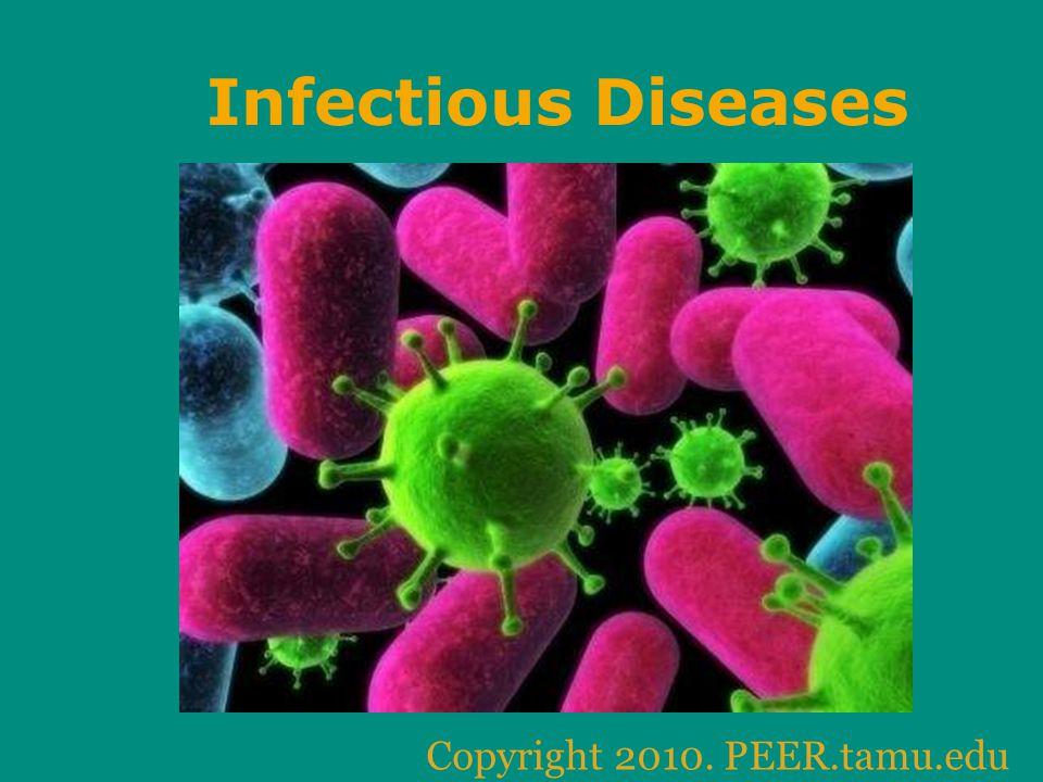 Infectious Diseases Copyright 2010. PEER.tamu.edu