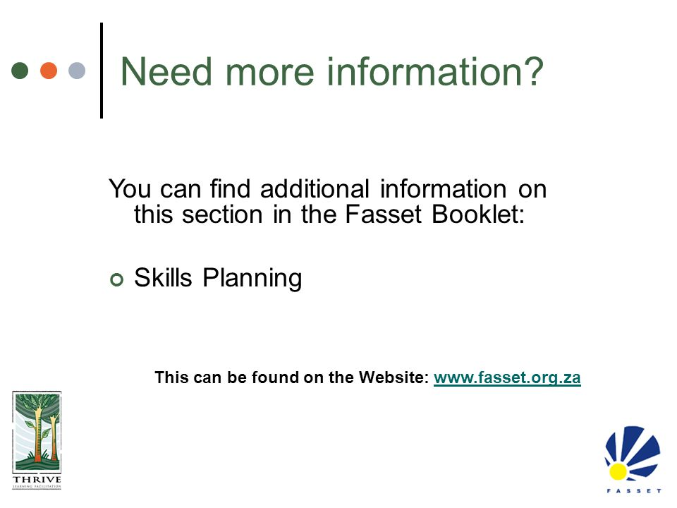 Need more information You can find additional information on this section in the Fasset Booklet: Skills Planning.