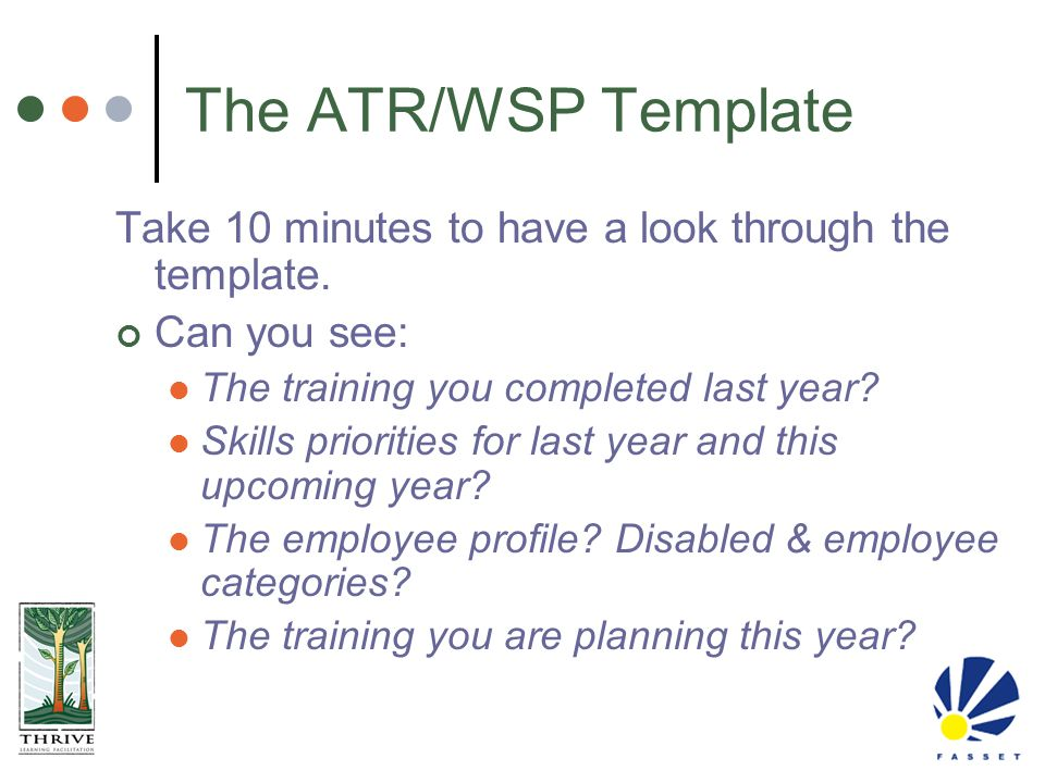 The ATR/WSP Template Take 10 minutes to have a look through the template. Can you see: The training you completed last year