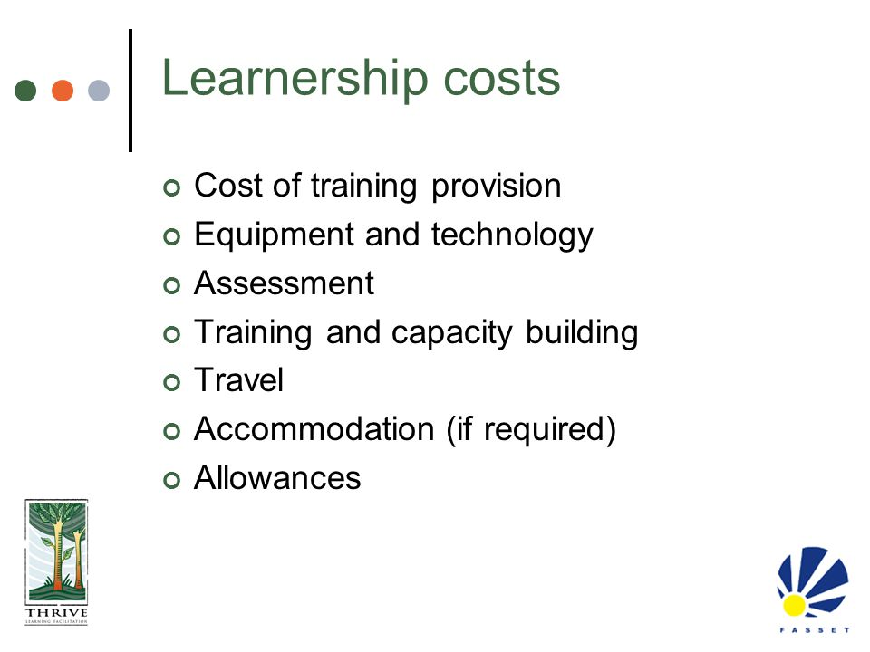 Learnership costs Cost of training provision Equipment and technology