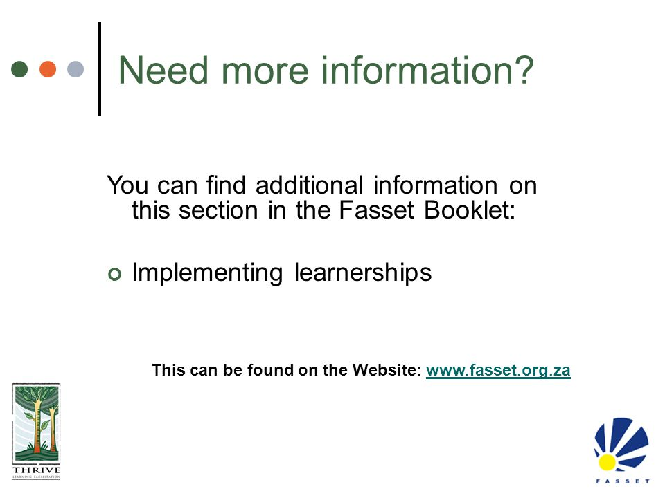 Need more information You can find additional information on this section in the Fasset Booklet: Implementing learnerships.