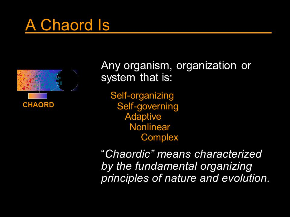A Chaord Is Any organism, organization or system that is: