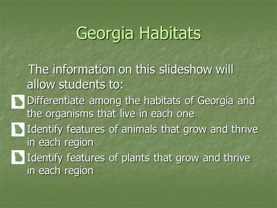 Georgia Habitats The information on this slideshow will allow students to: