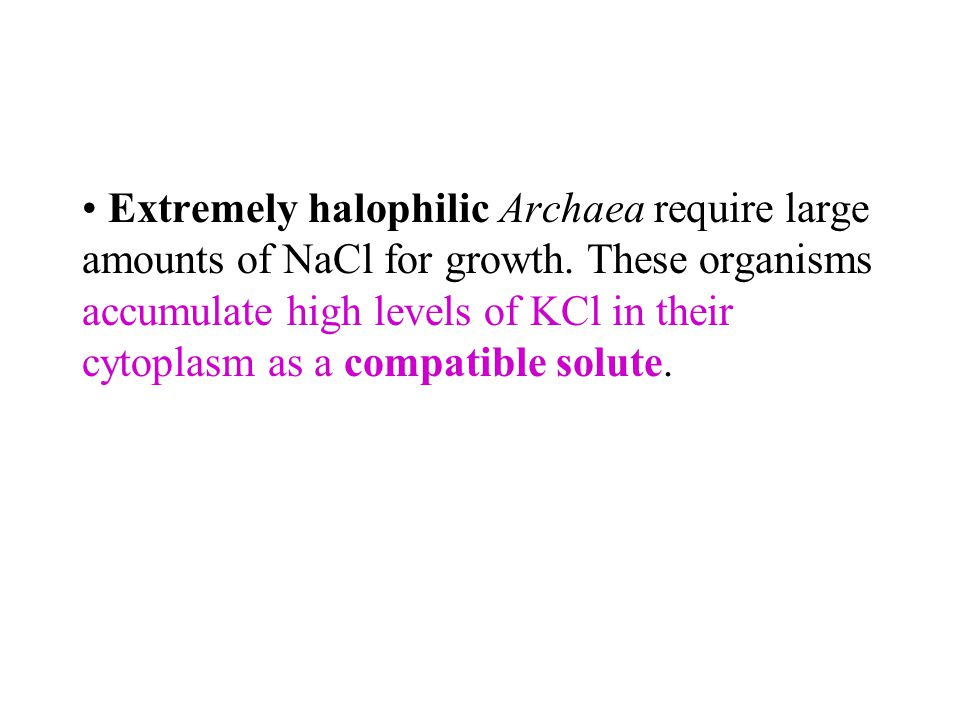 Extremely halophilic Archaea require large amounts of NaCl for growth