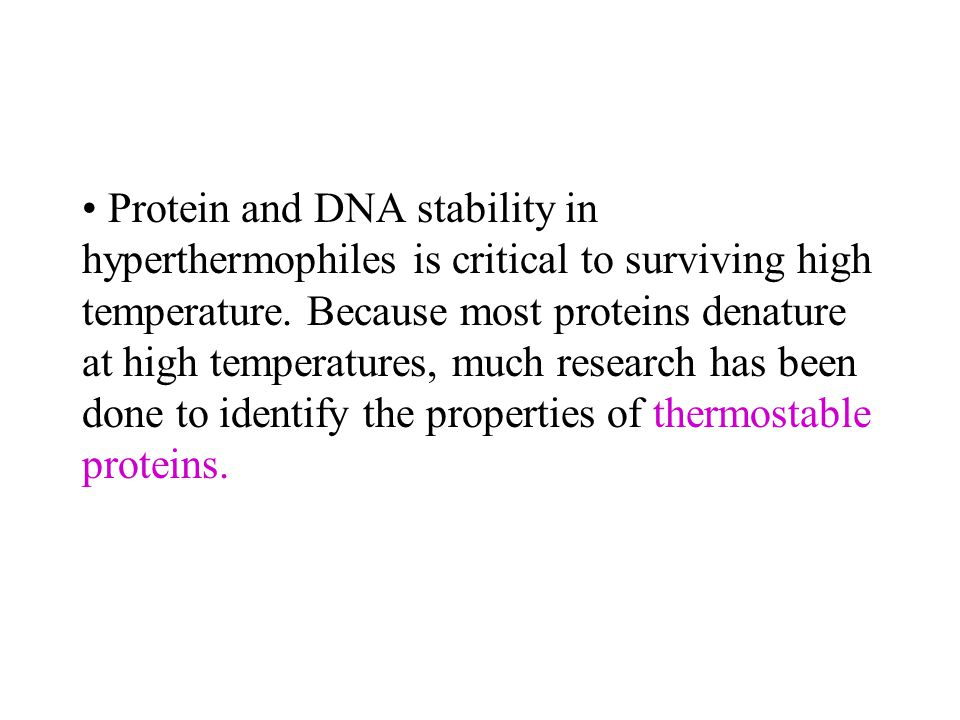 Protein and DNA stability in hyperthermophiles is critical to surviving high temperature.