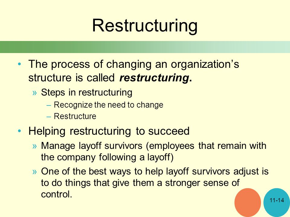 Restructuring The process of changing an organization's structure is called restructuring. Steps in restructuring.