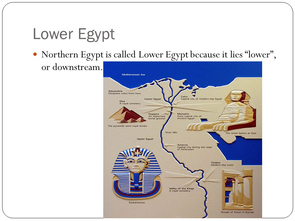 Lower Egypt Northern Egypt is called Lower Egypt because it lies lower , or downstream.
