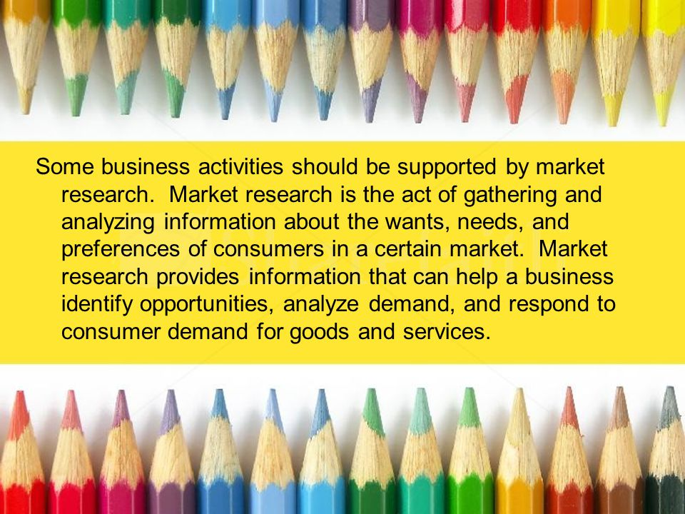 Some business activities should be supported by market research