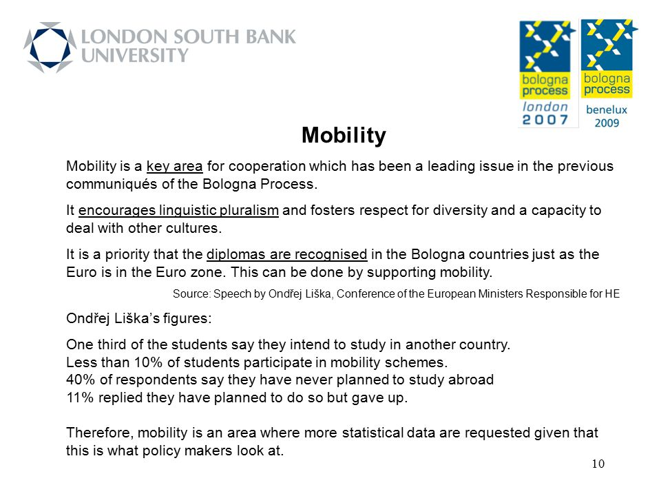 Mobility Mobility is a key area for cooperation which has been a leading issue in the previous communiqués of the Bologna Process.
