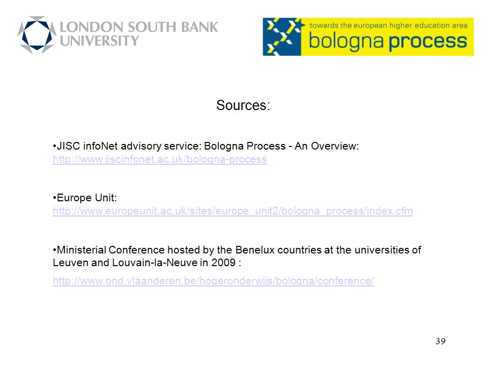 Sources: JISC infoNet advisory service: Bologna Process - An Overview: http://www.jiscinfonet.ac.uk/bologna-process.