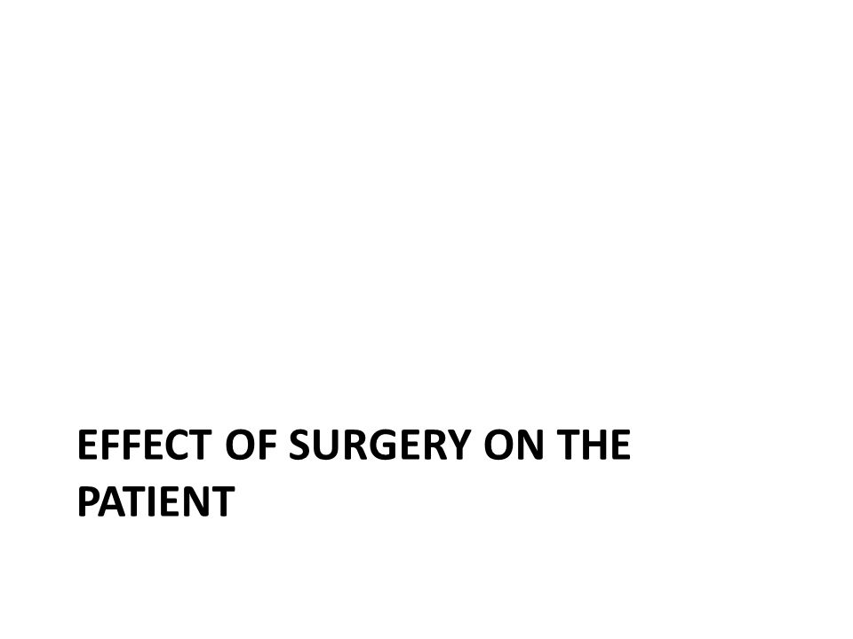 effect of surgery on the patient