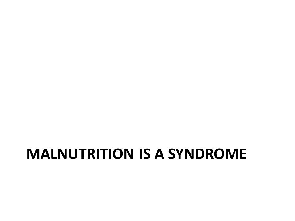 Malnutrition is a syndrome