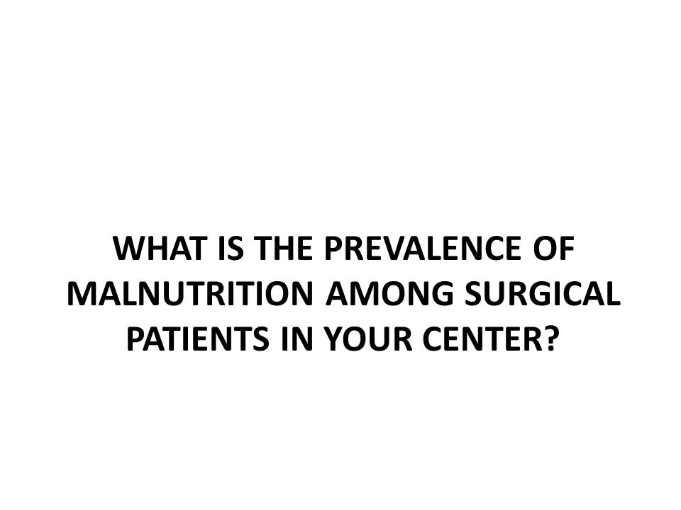 What is the prevalence of malnutrition among surgical patients in your center