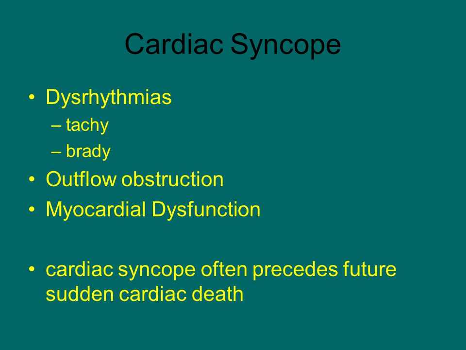 Cardiac Syncope Dysrhythmias Outflow obstruction