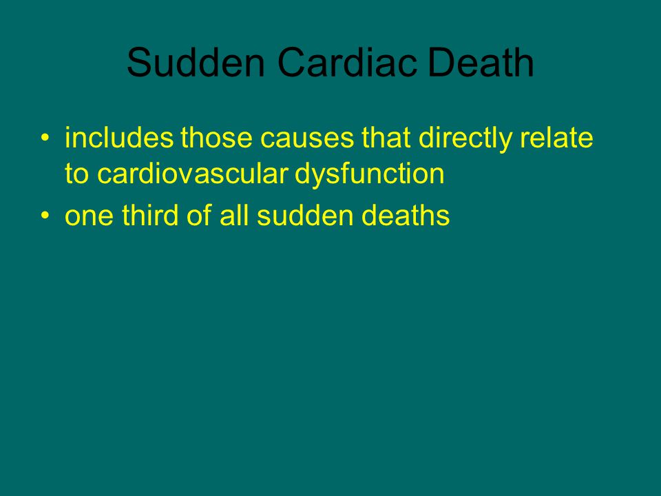 Sudden Cardiac Death includes those causes that directly relate to cardiovascular dysfunction. one third of all sudden deaths.