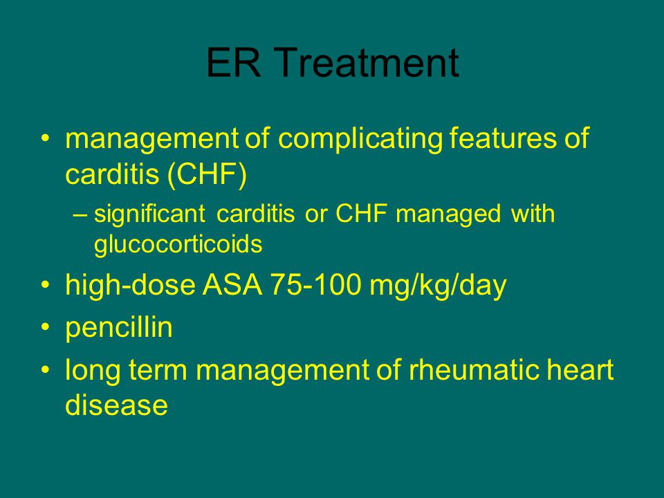 ER Treatment management of complicating features of carditis (CHF)