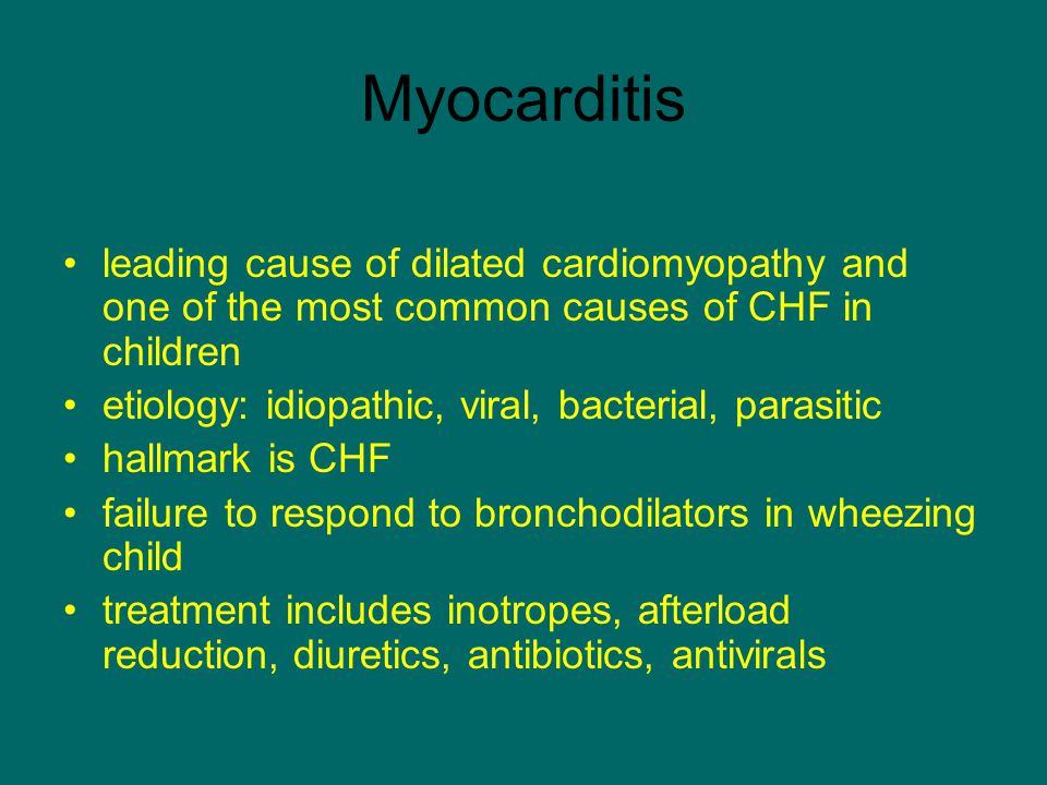 Myocarditis leading cause of dilated cardiomyopathy and one of the most common causes of CHF in children.