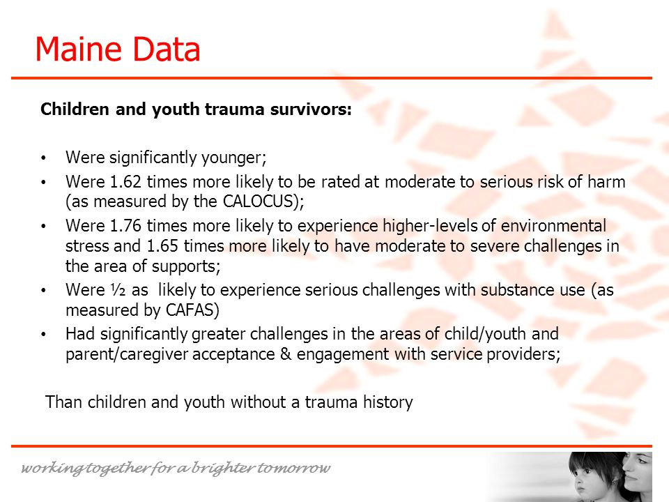 Maine Data Children and youth trauma survivors: