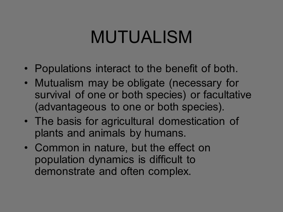 MUTUALISM Populations interact to the benefit of both.