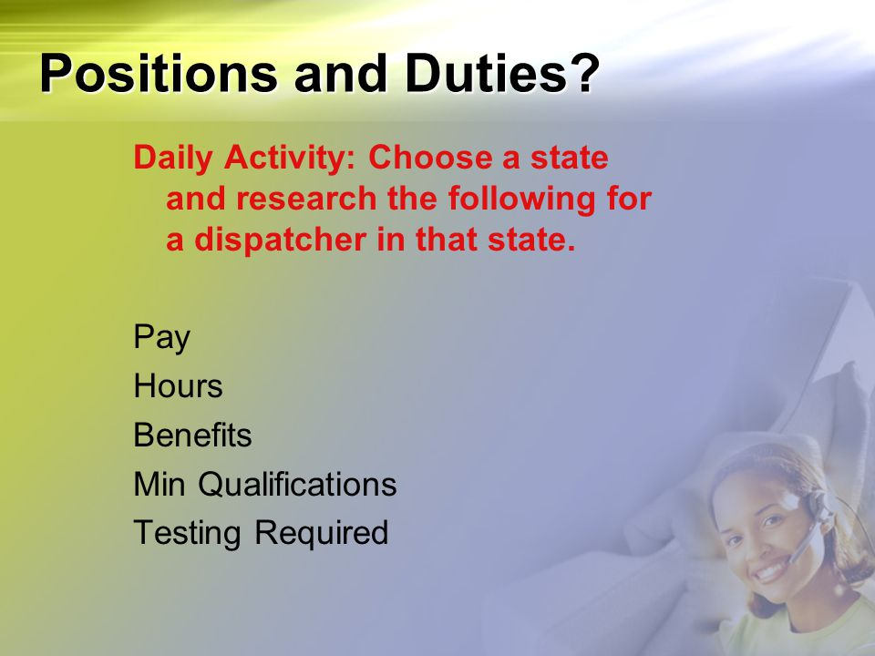 Positions and Duties Daily Activity: Choose a state and research the following for a dispatcher in that state.