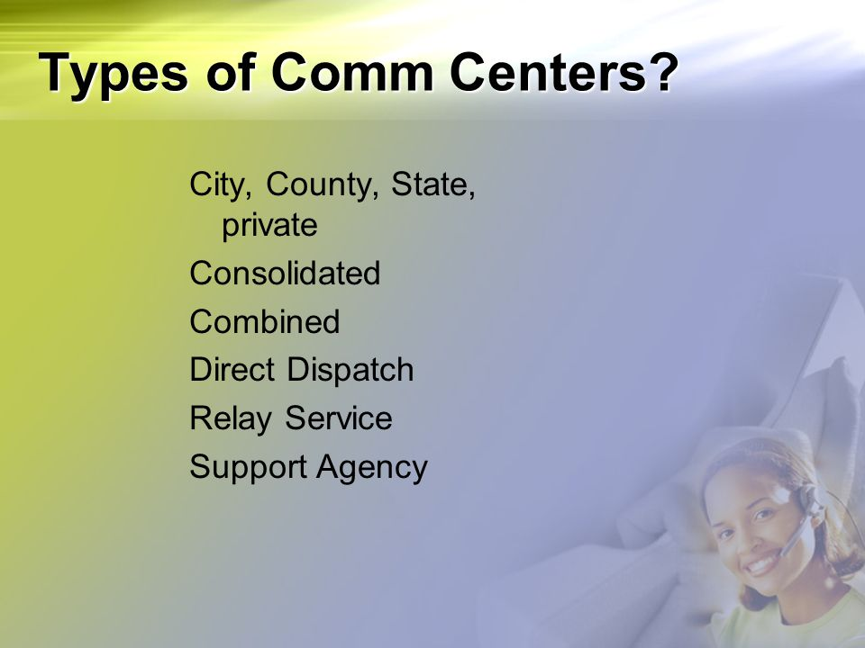 Types of Comm Centers City, County, State, private Consolidated