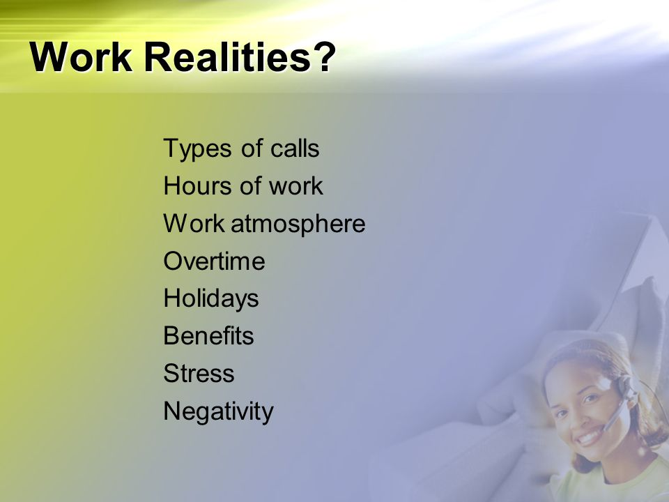 Work Realities Types of calls Hours of work Work atmosphere Overtime